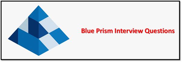 RPA软件蓝色棱镜Blue Prism面试问答集锦